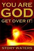 You Are God Get Over It