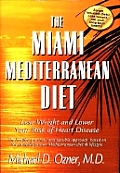 The Miami Mediterranean Diet: Lose Weight and Lower Your Risk of Heart Disease: The Healthy, Practical and Sensible Approach Based on the Clinically
