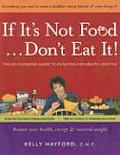 If It's Not Food... Don't Eat It!: The No-Nonsense Guide to an Eating-For-Health Lifestyle