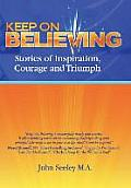 Keep on Believing: Stories of Inspiration, Courage and Triumph