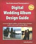 Digital Wedding Album Design Guide: Learn the Digital Workflow and Photoshop Techniques Used to Create Award-Winning Albums