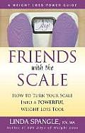 Friends with the Scale How to Turn Your Scale Into a Powerful Weight Loss Tool