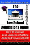The Law School Admissions Guide: How to Increase Your Chances of Getting Admitted to Law School Despite Your LSAT Score and Gpa