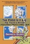 The Food Is a Lie: The Truth Is Within: A Spiritual Solution to Weight Loss and Balanced Health