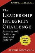 The Leadership Integrity Challenge: Assessing and Facilitating Emotional Maturity, Expanded Second Edition