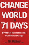 Change Your World in 71 Days How to Get Maximum Results with Minimum Change