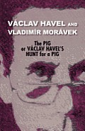 The Pig, or V Clav Havel's Hunt for a Pig