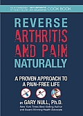 Reverse Arthritis & Pain Naturally A Proven Approach to a Pain Free Life