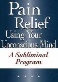 Pain Relief Using Your Unconscious Mind: a Subliminal Program