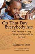 On That Day Everybody Ate One Womans Story of Hope & Possibility in Haiti