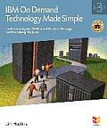 IBM on Demand Technology Made Simple, Third Edition