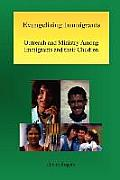 Evangelizing Immigrants: Outreach and Ministry Among Immigrants and Their Children