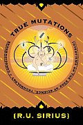 True Mutations Interviews on the Edge of Science Technology & Consciousness