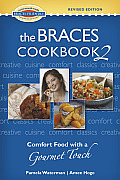 The Braces Cookbook 2: Comfort Food with a Gourmet Touch