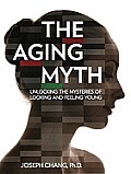Aging Myth Unlocking the Mysteries of Looking & Feeling Young