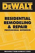 DeWalt Residential Remodeling & Repair Professional Reference (Dewalt Trade Reference)