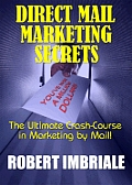 Direct Mail Marketing Secrets: The Ultimate Crash Course in Marketing by Mail