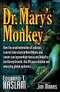 Dr. Mary's Monkey: How the Unsolved Murder of a Doctor, a Secret Laboratory in New Orleans and Cancer-Causing Monkey Viruses Are Linked to . . . Oswald, ... Assassination and Emerging Global Epidemics Cover