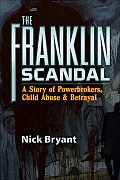 Franklin Scandal A Story of Powerbrokers Child Abuse & Betrayal