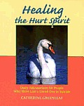 Healing the Hurt Spirit: Daily Affirmations for People Who Have Lost a Loved One to Suicide