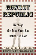 Cowboy Republic: Six Ways the Bush Gang Has Defied the Law Cover