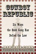 Cowboy Republic Six Ways the Bush Gang Has Defied the Law