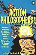Action Philosophers The Lives & Thoughts of Historys A List Brain Trust Volume Two