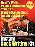 Instant Book Writing Kit - How to Write, Publish and Market Your Own Money-Making Book (or eBook) Online - Revised Edition