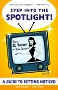 Step Into the Spotlight Cause All Business Is Show Business A Guide to Getting Noticed