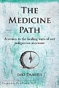 The Medicine Path: A Return to the Healing Ways of Our Indigenous Ancestors