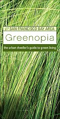 Greenopia The Urban Dwellers Guide to Green Living San Francisco Bay Area