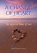 A Change of Heart: The Mystical Power of Love