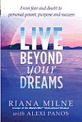 Live Beyond Your Dreams: From Fear and Doubt to Personal Power, Purpose and Success