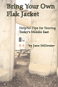 Bring Your Own Flak Jacket: Helpful Tips for Touring Today's Middle East