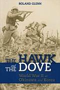 The Hawk and the Dove: World War II at Okinawa and Korea
