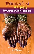 Wanderlust and Lipstick: For Women Traveling to India (Wanderlust and Lipstick)