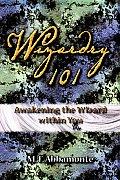 Wizardry 101 Awakening the Wizard Within You
