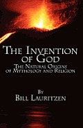 The Invention of God: The Natural Origins of Mythology and Religion