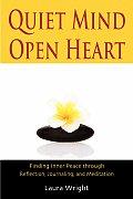 Quiet Mind Open Heart Finding Inner Peace Through Reflection Journaling & Meditation