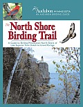 The North Shore Birding Trail: A Guide to Birding Minnesota's North Shore of Lake Superior from Duluth to Grand Portage