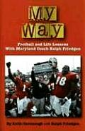 My Way: Football Life Lessons with Maryland Coach Ralph Friedgen