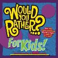 Would You Rather...? for Kids!
