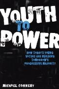 Youth to Power How Todays Young Voters Are Building Tomorrows Progressive Majority