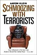 Schmoozing with Terrorists: From Hollywood to the Holy Land, Jihadists Reveal Their Global Plans--To a Jew!