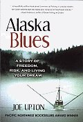 Alaska Blues A Story of Freedom Risk & Living Your Dream