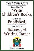 Yes You Can Learn How to Write Childrens Books Get Them Published & Build a Successful Writing Career
