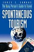 Spontaneous Tourism: The Busy Person's Guide to Travel (Large Print)