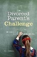 The Divorced Parent's Challenge: Eight Lessons to Teach Children Love and Forgiveness