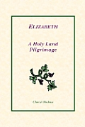 Elizabeth: A Holy Land Pilgrimage
