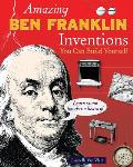 Amazing Ben Franklin Inventions You Can Build Yourself (Build It Yourself)